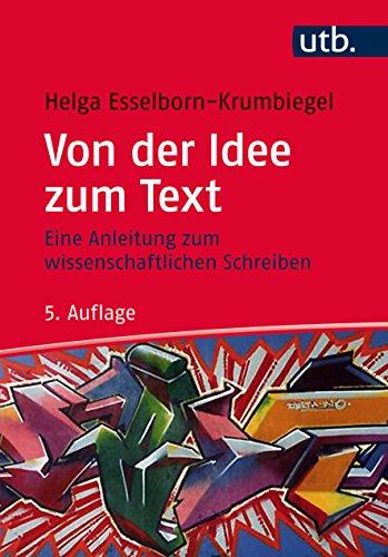 Von der Idee zum Text: Eine Anleitung zum wissenschaftlichen Schreiben
