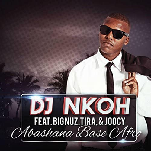 DJ Nkoh feat. Big Nuz, Tira & Joocy