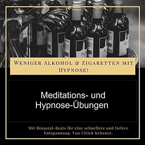 Weniger Alkohol und Zigaretten mit Hypnose - Meditations- Und Hypnose-Übungen Titelbild