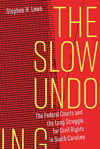 Compare Textbook Prices for The Slow Undoing: The Federal Courts and the Long Struggle for Civil Rights in South Carolina  ISBN 9781643362052 by Lowe, Stephen H.