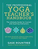 The Professional Yoga Teacher's Handbook: The Ultimate Guide for Current and Aspiring Instructors—Set Your Intention, Develop Your Voice, and Build Your Career