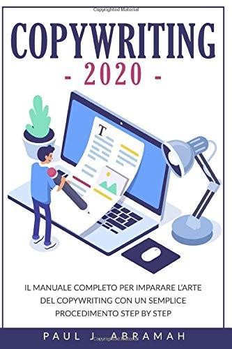COPYWRITING 2020: IL MANUALE COMPLETO PER IMPARARE L'ARTE DEL COPYWRITING CON UN SEMPLICE PROCEDIMENTO STEP BY STEP