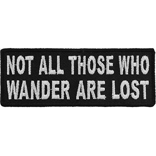 Not All Those Who Wander are Lost Patch - 4x1.5 inch. Embroidered Iron on Patch