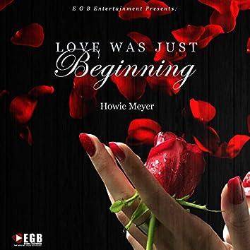 Love Was Just Beginning