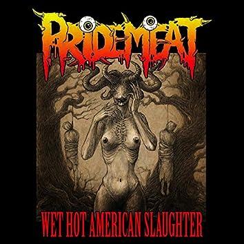 Wet Hot American Slaughter