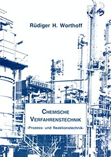 Chemische Verfahrenstechnik - - Prozess- und Reaktionstechnik - (Verfahrenstechnische Schriftenreihe)