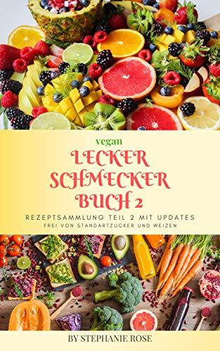 Lecker Schmecker Buch 2 zucker-und weizenfrei ebook Version: Rezeptsammlung Teil 2 MIT UPDATES