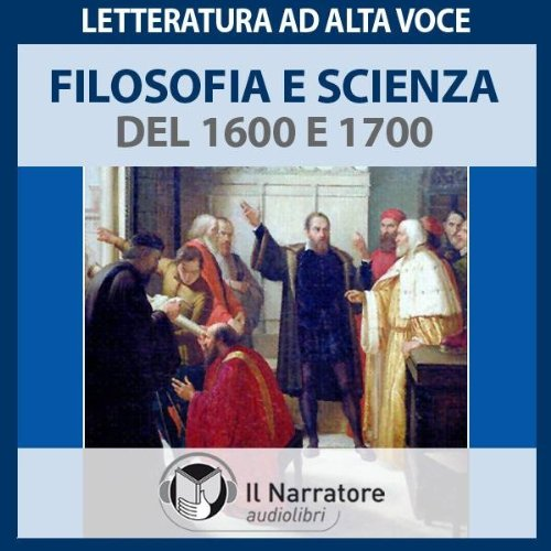 Filosofia e Scienza del 1600 e 1700 audiobook cover art