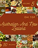 Oh! Top 50 Australian And New Zealand Recipes Volume 5: The Best-ever of Australian And New Zealand Cookbook