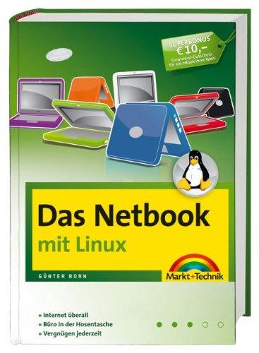 Das Netbook - mit Linux - für alle Modelle der Mini-Notebooks und UMPCs: Internet überall, Büro in der Hosentasche, Vergnügen jederzeit (Sonstige Bücher M+T)