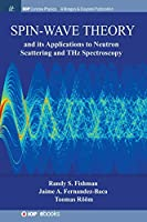 Spin-wave Theory and Its Applications to Neutron Scattering and Thz Spectroscopy (Iop Concise Physics)