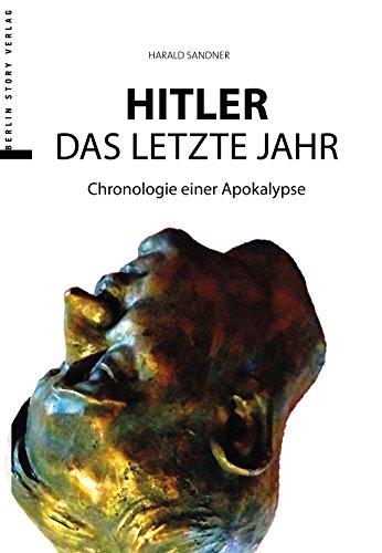 Hitler – Das letzte Jahr: Chronologie einer Apokalypse