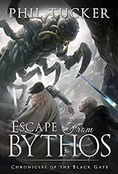 Escape from Bythos (Chronicles of the Black Gate Book 6) by [Phil Tucker]