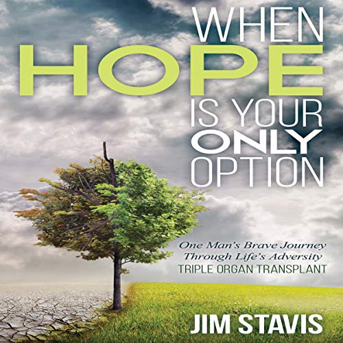When Hope Is Your Only Option: One Man's Brave Journey Through Life's Adversity - Triple Organ Transplant audiobook cover art