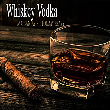 Whiskey Vodka (feat. Tommy Reazy)