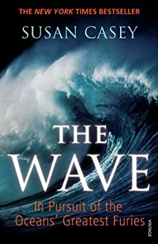 The Wave: In Pursuit of the Oceans' Greatest Furies by [Susan Casey]
