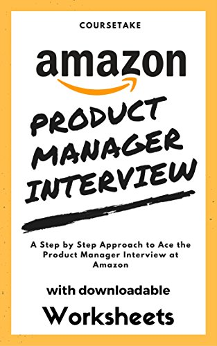 Amazon Product Manager Interview: A Step by Step Approach to Ace the Product Manager Interview at Amazon (English Edition)