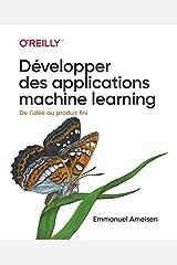 Développer des applications machine learning - De l'idée au produit fini Paperback