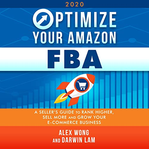 Optimize Your Amazon FBA 2020: A Seller's Guide to Rank Higher, Sell More, and Grow Your E-commerce Business: Amazon FBA Marketing, Book 1