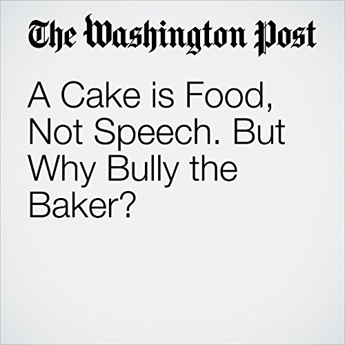 A Cake is Food, Not Speech. But Why Bully the Baker? copertina