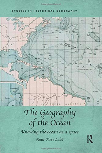 Compare Textbook Prices for The Geography of the Ocean: Knowing the ocean as a space Studies in Historical Geography 1 Edition ISBN 9781138546509 by Laloë, Anne-Flore