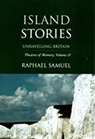 Island Stories: Unravelling Britain (Theatres of Memory)
