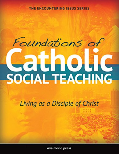 Compare Textbook Prices for Foundations of Catholic Social Teaching: Living as a Disciple of Christ Encountering Jesus Student Edition ISBN 9781594714672 by Ave Maria Press
