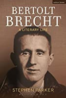 Bertolt Brecht: A Literary Life (Biography and Autobiography) by Stephen Parker(2014-04-10)
