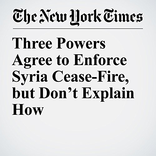 Three Powers Agree to Enforce Syria Cease-Fire, but Don't Explain How copertina