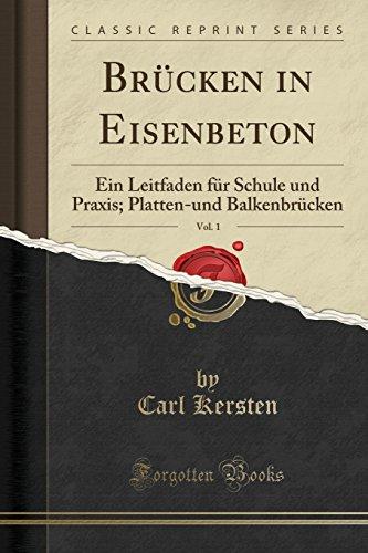 Brücken in Eisenbeton, Vol. 1: Ein Leitfaden Für Schule Und Praxis; Platten-Und Balkenbrücken (Classic Reprint)