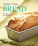 Gluten-Free Bread: More than 100 Artisan Loaves for a Healthier Life...