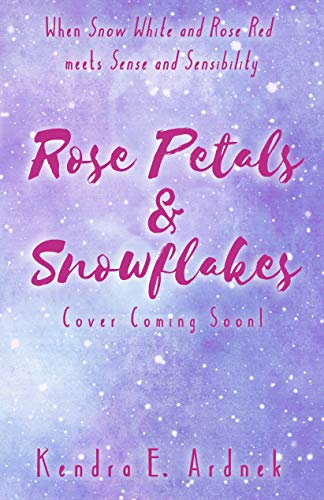 Rose Petals and Snowflakes: Snow White and Rose Red meets Sense and Sensibility (The Austen Fairy Tales Book 1) by [Kendra E. Ardnek]