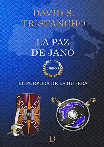 La paz de Jano: Libro I. El púrpura de la guerra