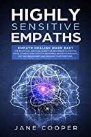 Highly Sensitive Empaths: Empath Healing Made Easy. The Practical Survival Guide for Beginners to Psychic Development. How to Stop Absorbing Negative Energies, Setting Boundaries, and Manage Your Emotions. (Spiritual Gifts)