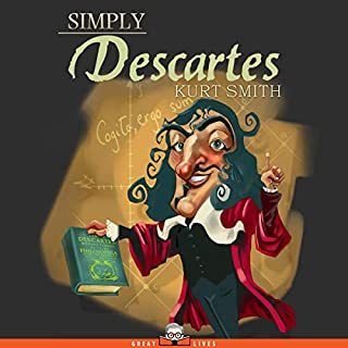 Simply Descartes - Great Lives                   Written by:                                                                                                                                 Kurt Smith                               Narrated by:                                                                                                                                 Esmee Cook                      Length: 4 hrs and 3 mins     Not rated yet     Overall 0.0