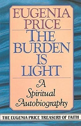 The Burden Is Light (Eugenia Price Treasury of Faith) by Eugenia Price (1991-04-01)