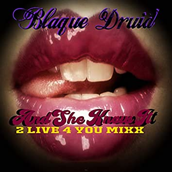 And She Know It (2 Live 4 You Mixx)