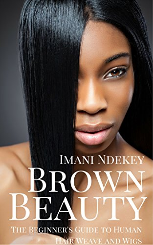 Brown Beauty: The Beginner's Guide to Human Hair Weave and Wigs (English Edition)