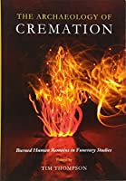The Archaeology of Cremation: Burned Human Remains in Funerary Studies (Studies in Funerary Archaeology)