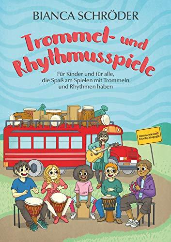 Trommel- und Rhythmusspiele: für Kinder und für alle, die Spaß am Spielen mit Trommeln und Rhythmen haben