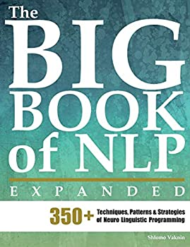 The Big Book of NLP Expanded  350+ Techniques Patterns & Strategies of Neuro Linguistic Programming  NLP Neuro Linguistic Programming