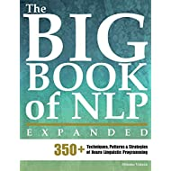 The Big Book of NLP, Expanded: 350+ Techniques, Patterns & Strategies of Neuro Linguistic Programming (NLP Neuro Linguistic Programming)