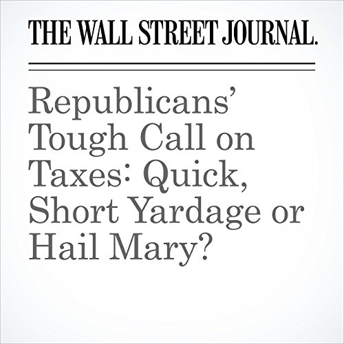 Republicans' Tough Call on Taxes: Quick, Short Yardage or Hail Mary? copertina