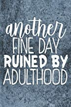 Another fine day ruined by adulthood: Novelty Notebook Joke Great Gag Gift Idea for Men Women Office Work Adult Humor Employee Boss Coworkers (Notebook S1)