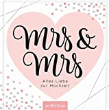 Mrs & Mrs - wunderschöne Geschenkidee für ein lesbisches Paar / zur Ehe für alle: Alles Liebe zur Hochzeit