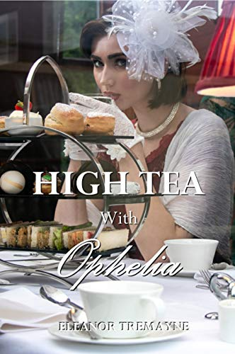 High Tea with Ophelia by [Eleanor Tremayne]
