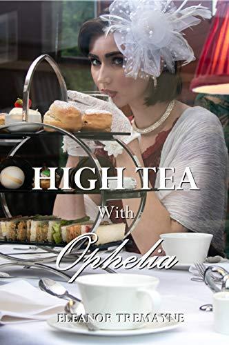 High Tea with Ophelia by [Eleanor Tremayne]