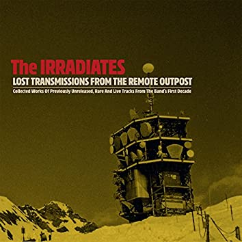 Lost Transmissions from the Remote Outpost (Collected Works of Previously Unreleased, Rare and Live Tracks from the Band's First Decade)