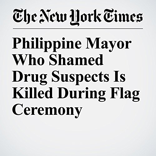 Philippine Mayor Who Shamed Drug Suspects Is Killed During Flag Ceremony copertina