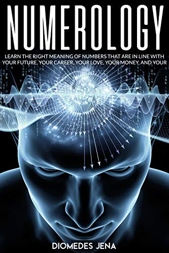 NUMEROLOGY: Learn the Right Meaning of Numbers that are in line with your future, your career, your love your money,  and your destiny (English Edition)